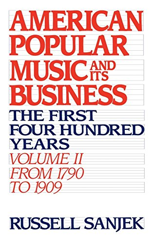 American Popular Music and Its Business: The First Four Hundred Years Volume II: From 1790 to 1909 (American Popular Mus
