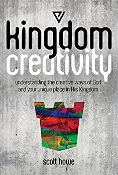 Kingdom Creativity: Understanding the creative ways of God and your unique place in His Kingdom
