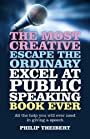 The Most Creative, Escape the Ordinary, Excel at Public Speaking Book Ever: All The Help You Will Ever Need In Giving A Speech