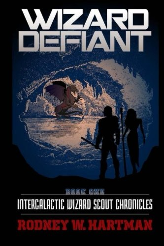 Wizard Defiant (Intergalactic Wizard Scout Chronicles) (Volume 1)