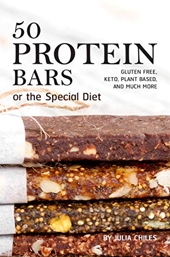 50 Protein Bars for the Special Diet: Gluten Free, Keto, Plant Based, and Much More by Julia Chiles