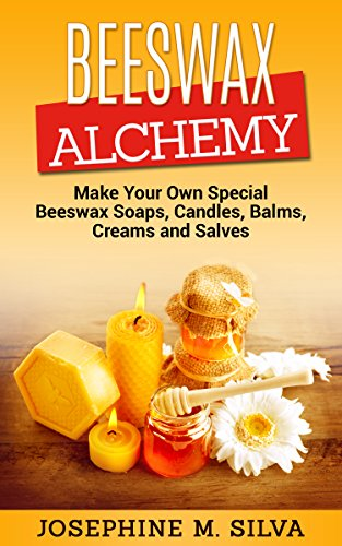 Beeswax Alchemy: Make Your Own Special Beeswax Soaps, Candles, Balms, Creams and Salves by [Silva, Josephine M.]