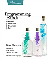 Programming Elixir: Functional |> Concurrent |> Pragmatic |> Fun Front Cover