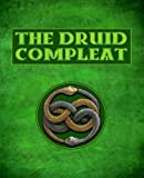 The Druid Compleat: Self-Initiation Into Druidic Tradition: A Complete Course Curriculum in Druidry (Paperback)