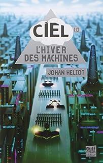 C.I.E.L. 01 : L'hiver des machines, Heliot, Johan
