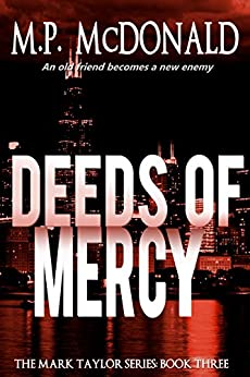 Deeds of Mercy: (A Psychological Thriller) (The Mark Taylor Series Book 3) by [McDonald, M.P.]