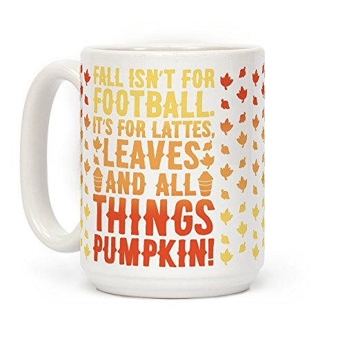 LookHUMAN Fall Is For Lattes, Leaves and All Things Pumpkin White 15 Ounce Ceramic Coffee Mug