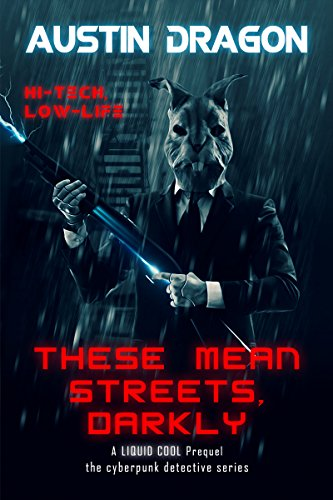 These Dragon (These Mean Streets, Darkly (Cyberpunk Short Story): A Liquid Cool Prequel)
