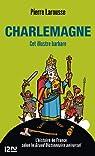 Charlemagne : Cet illustre barbare par Larousse