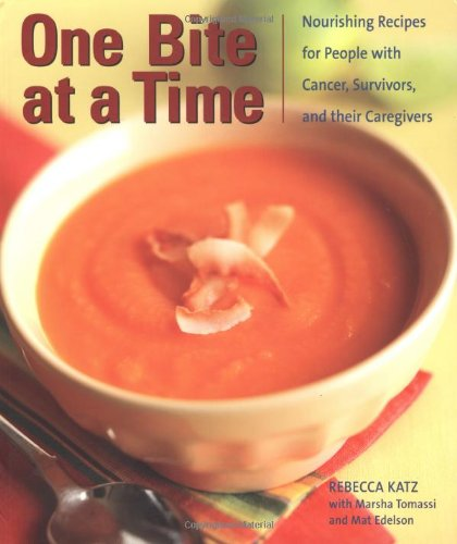 One Bite at a Time: Nourishing Recipes for Cancer Survivors and Their Friends by Rebecca Katz, Marsha Tomassi, Mat Edelson