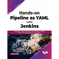 Hands-on Pipeline as YAML with Jenkins: A Beginner's Guide to Implement CI/CD Pipelines for Mobile, Hybrid, and Web…