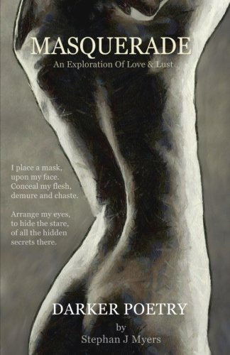 Download Masquerade: An Exploration Of Love & Lust (Poems By Stephan J Myers) (Volume 2) PDF