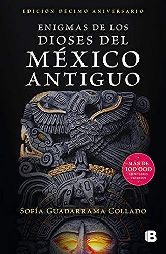 Enigmas de los dioses del México antiguo: Edición décimo aniversario