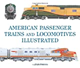 American Passenger Trains and Locomotives Illustrated (Great Passenger Trains)