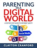 Parenting in the Digital World: A Step-by-Step Guide to Internet Safety