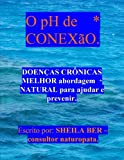 O PH de CONEXão - Help for Chronic Diseases. PORTUGUESE EDITION, Sheila Ber, 1475209002