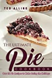 The Ultimate Pie Cookbook: Over 25 Pie Recipes to Make During the Holidays