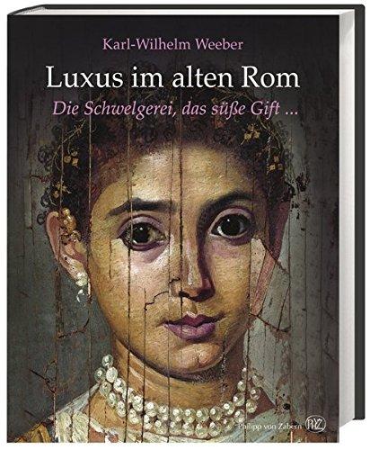 Luxus im alten Rom: Die Schwelgerei, das süße Gift ...