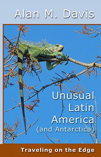 Unusual Latin America (and Antarctica): Traveling on the - Hours Oaks West