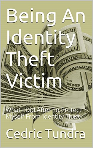 Being An Identity Theft Victim: What I Did After To Protect Myself From Identity Theft