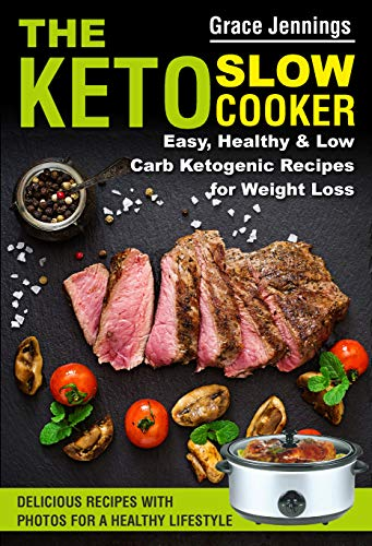 The Keto  Slow Cooker: Easy, Healthy and Low Carb Ketogenic Recipes for Weight Loss (ketogenic diet book, ketogenic diet books for beginners, slow cooker ... slow cooker) (The Keto Slow Cooker Book 1) by Grace Jennings