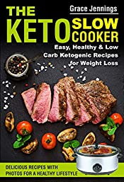 The Keto  Slow Cooker: Easy, Healthy and Low Carb Ketogenic Recipes for Weight Loss (ketogenic diet book, ketogenic diet books for beginners, slow cooker ... slow cooker) (The Keto Slow Cooker Book 1)