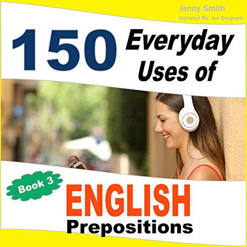 150 Everyday Uses of English Prepositions, Book 3: From Intermediate to Advanced