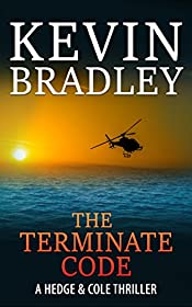 The Terminate Code: A gripping, page-turning, action adventure revenge thriller, with a fast pace, and a terrifying twist (Hedge & Cole Thriller Series).