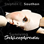 Surviving Schizophrenia | Stephen C Southon