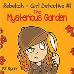 Rebekah - Girl Detective #1: The Mysterious Garden | PJ Ryan