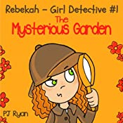 Rebekah - Girl Detective #1: The Mysterious Garden | PJ Ryan