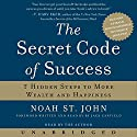 The Secret Code of Success: 7 Hidden Steps to More Wealth and Happiness Audiobook by Noah St. John Narrated by Noah St. John, Jack Canfield
