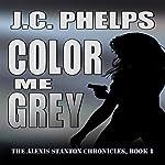 Color Me Grey: The Alexis Stanton Chronicles, Book 1   J. C. Phelps