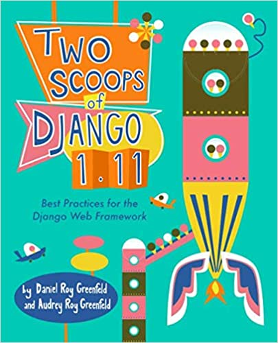 Two Scoops of Django 1.11: Best Practices for the Django Web Framework (1st Edition)