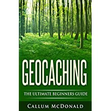 Geocaching: The Ultimate Beginners Guide