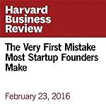 The Very First Mistake Most Startup Founders Make | Noam Wasserman,Thomas Hellmann