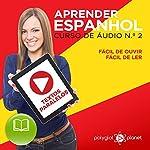 Aprender Espanhol: Textos Paralelos - Fácil de Ouvir - Fácil de Ler - Curso de Áudio de Espanhol No. 2 [Learn Spanish - Parallel Texts - Easy to Listen - Easy to Read - Spanish Audio Course # 2]   Polyglot Planet