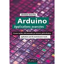 Arduino : Applications avancées : Claviers tactiles, télécommande par Internet, géolocalisation, applications sans fil... (Technologie électronique) (French Edition)