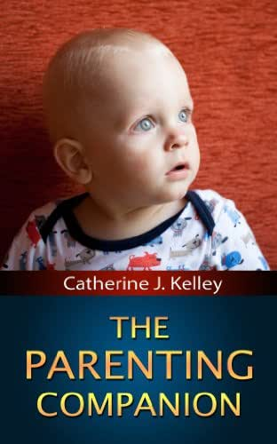 The Parenting Companion: A Guide On How To Take Care Of Your Newborn Baby, Breastfeeding, Potty Training, Baby Hygiene, Teeth Care, Safety Of The Baby At Home And Much More