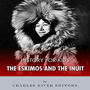 History for Kids: The Eskimos and the Inuit Audiobook