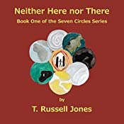 Neither Here nor There: Book 1 of The Seven Circles Series | T. Russell Jones