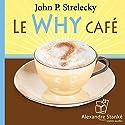 Le Why café: Les occasions que l'on trouve à la croisée des chemins Hörbuch von John P. Strelecky Gesprochen von: Jean Leclerc