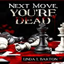 Next Move, You're Dead Audiobook by Linda L. Barton Narrated by Martin Gollery