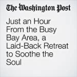 Just an Hour From the Busy Bay Area, a Laid-Back Retreat to Soothe the Soul | David A. Taylor