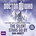 Doctor Who: The Silent Stars Go By  Audiobook by Dan Abnett Narrated by Michael Maloney