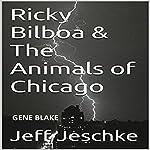 Ricky Bilboa & the Animals of Chicago | Jeff Jeschke