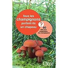 Tous les champignons portent-ils un chapeau ?: 90 clés pour comprendre les champignons