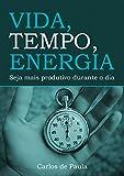 Vida, Tempo, Energia: Seja mais produtivo durante o dia (Portuguese Edition)