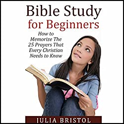 Bible Study for Beginners: How to Memorize the 25 Prayers That Every Christian Needs to Know