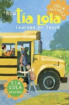 How Tia Lola Learned to Teach (The Tia Lola Stories) by [Alvarez, Julia]